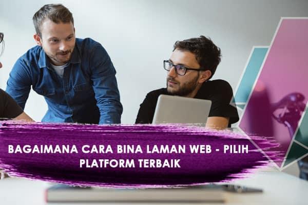 Bagaimana Cara Bina Laman Web - Pilih Platform Terbaik
